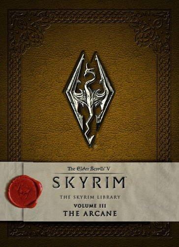 The Elder Scrolls V: Skyrim - The Skyrim Library, Vol. III: The Arcane (Elder Scrolls V: the Skyrim Library)