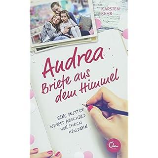 Andrea - Briefe aus dem Himmel: Eine Mutter nimmt Abschied von ihren Kindern