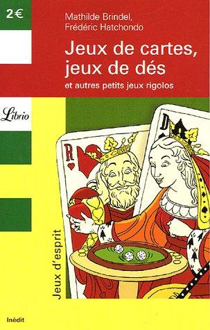 Jeux de cartes, jeux de dés : Et autres petits jeux rigolos