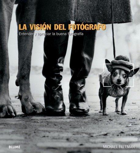 La vision del fotografo: entender y apreciar la buena fotografia (spanish edition) by freeman, michael (2014) paperback