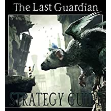 The Last Guardian - Walkthrough Strategy Guide (English Edition)