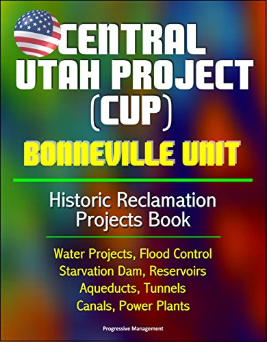 Central Utah Project (CUP): Bonneville Unit - Historic Reclamation Projects Book - Water Projects, Flood Control, Starvation Dam, Reservoirs, Aqueducts, Tunnels, Canals, Power Plants (English Edition) (Engineer Reservoir)