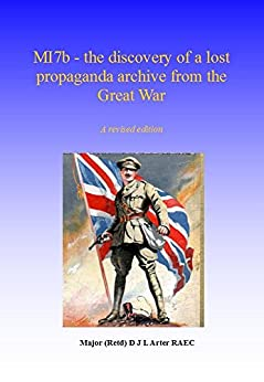 M.I. 7b - the discovery of a lost propaganda archive from the Great War by [Arter, Jeremy]