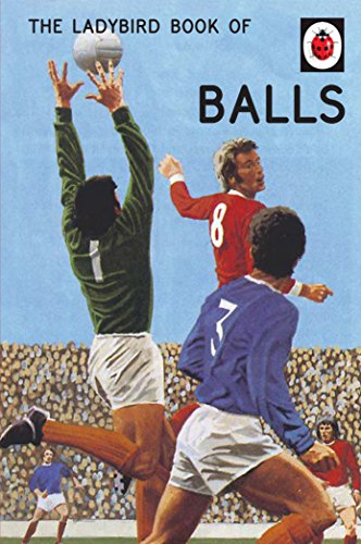 The Ladybird Book of Balls (Ladybirds for Grown-Ups): The perfect gift for fans of the World Cup (Ladybird for Grown-Ups) (Baby Cup Adam)