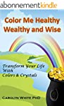 Color Me Healthy Wealthy and Wise: Tr...