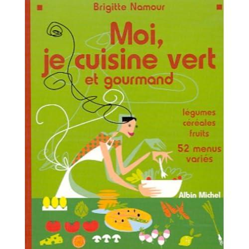 Moi, je cuisine vert et gourmand