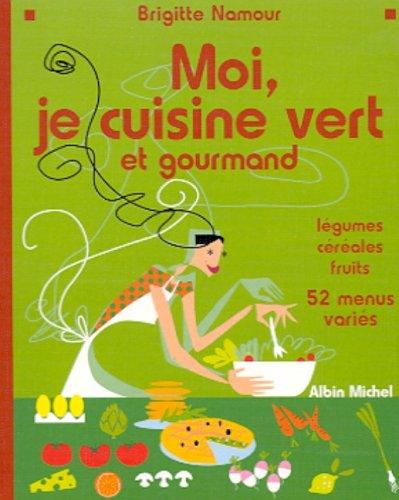 Moi, je cuisine vert et gourmand par Brigitte Namour