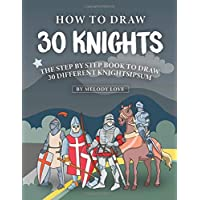 How to Draw 30 Knights: The Step by Step Book to Draw 30 Different Knights