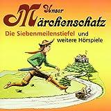 Unser Märchenschatz: Die Siebenmeilenstiefel / Der kleine Däumling / Die Königskinder / Der Schneider, der bald reich wurde