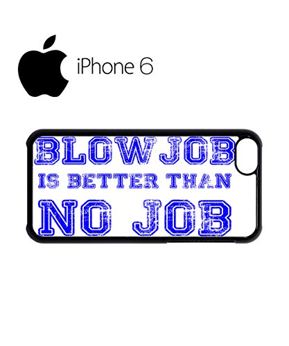 Blowjob is Better Than No Job Swag Mobile Phone Case Back Cover Hülle Weiß Schwarz for iPhone 6 White Schwarz