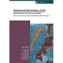 Organisation und Projektmanagement - TK 2019: Kompetenzorientiertes Wissen mit Praxisbeispielen, Repetitionsfragen, Übungen Minicases und Antworten (Kompetenz für Technische Kaufleute)