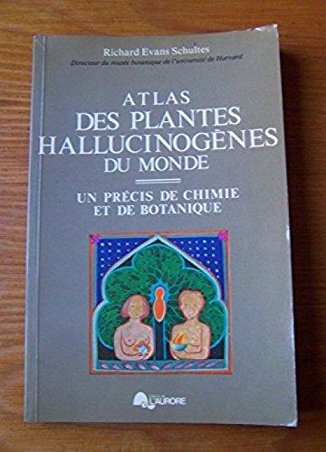 Atlas des plantes hallucinogènes du monde Un précis de chimie et de botanique par Schultes Richard Evans