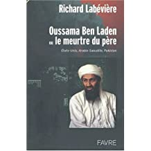 Oussama Ben Laden ou le meurtre du père. : Etats-Unis, Arabie Saoudite, Pakistan