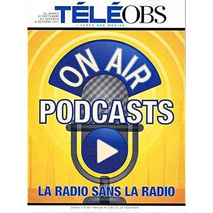 Teleobs N°2760 28 Sep 2017 : podcasts la radio sans la radio