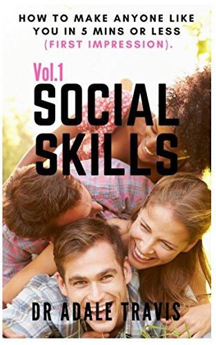 Social Skills Vol.1: How to make Anyone like you in 5 Mins or less (First Impression).