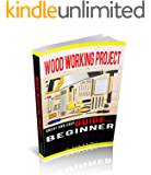 WOODWORKING PROJECTS: GREAT AND EASY GUIDE FOR BEGINNER