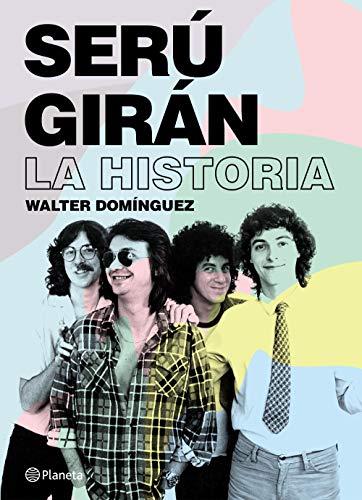 Serú Girán. La historia por Walter Ignacio Dominguez