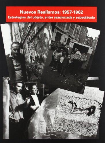 Nuevos realismos 1957-1962. Estrategias del objeto, entre readymade y espectáculo por Vv.Aa