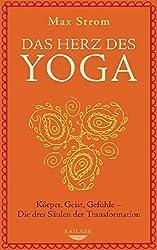 Das Herz des Yoga : Körper, Geist, Gefühle - Die drei Säulen der Transformation