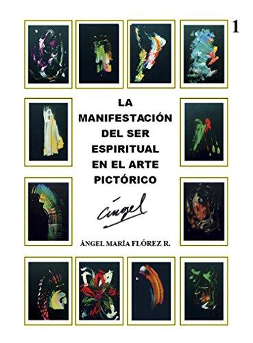 la manifestación del ser espiritual en el arte pictórico (la manifestación del ser espiritual  en el arte nº 1) por Angel Maria Florez R.