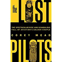 The Lost Pilots: The Spectacular Rise and Scandalous Fall of Aviation's Golden Couple (International Edition)