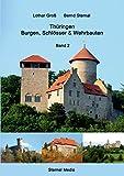 Thüringen Burgen, Schlösser & Wehrbauten Band 2: Standorte, Baubeschreibungen  und Historie - Lothar Groß, Bernd Sternal