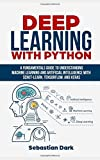 Deep Learning With Python: A Fundamentals Guide To Understanding Machine Learning and...