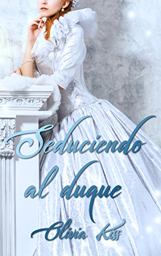 Seduciendo al duque por Olivia Kiss