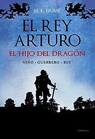 El rey Arturo: El hijo del dragón ) par M. K. Hume