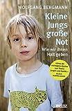 Kleine Jungs - große Not: Wie wir ihnen Halt geben (Beltz Taschenbuch / Ratgeber) - Wolfgang Bergmann