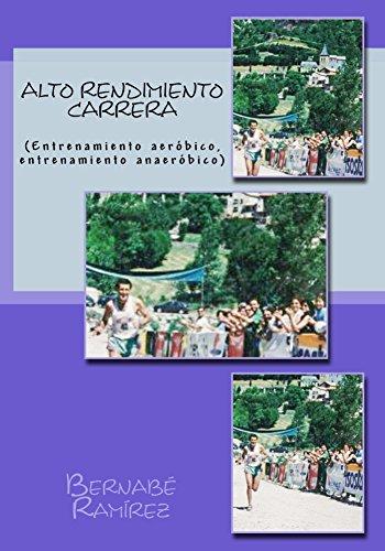 Alto Rendimiento Carrera: (Entrenamiento aeróbico, entrenamiento anaeróbico) por Bernabé Ramírez