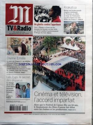 M TV & RADIO [No 19377] du 13/05/2007 - CINEMA ET TELEVISION, L'ACCORD IMPARFAIT - ALORS QUE LE FESTIVAL DE CANNES FETE SES 60 ANS, LE FINANCEMENT DES FILMS D'AUTEUR FAIT DEBAT ENTRE LES CHAINES ET LES PRODUCTEURS - UN GHETTO CONTRE L'APARTHEID - UNE THEMA D'ARTE SUR LES EMEUTES DE SOWETO, EN JUIN 1976, QUI FIRENT VACILLER LE GOUVERNEMENT D'AFRIQUE DU SUD - KRAKATOA - RETOUR SUR LA PLUS GRANDE ERUPTION VOLCANIQUE DE L'HISTOIRE, EN 1883, AU LARGE DE L'INDONESIE - UN DOCU-FICTION DE SAM M par Collectif