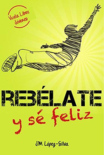 REBÉLATE...Y SÉ FELIZ: Vuela libre JOVENES par JM López-Silva
