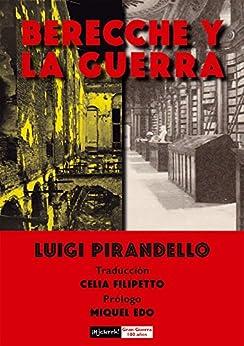 Berecche y la guerra (Gran Guerra 100 años nº 4) (Spanish Edition) by [Pirandello, Luigi]