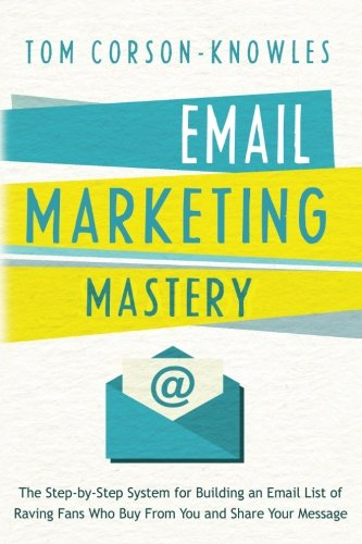 email-marketing-mastery-the-step-by-step-system-for-building-an-email-list-of-raving-fans-who-buy-fr