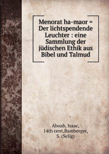 Menorat ha-maor = Der lichtspendende Leuchter : eine Sammlung der jüdischen Ethik aus Bibel und Talmud.