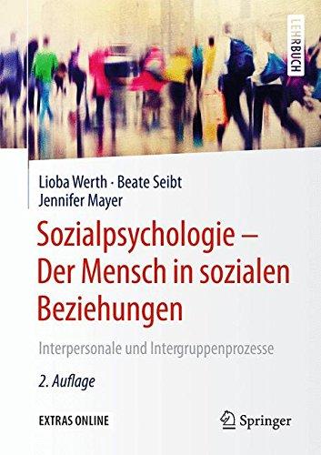 Sozialpsychologie - Der Mensch in sozialen Beziehungen: Interpersonale und Intergruppenprozesse