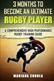 3 MONTHS TO BECOME An ULTIMATE RUGBY PLAYER: a COMPREHENSIVE HIGH PERFORMANCE RUGBY TRAINING GUIDE