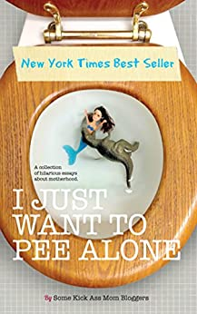 I Just Want to Pee Alone (English Edition) par [Jen of People I Want to Punch in the Throat, Patti Ford, Karen Alpert, Susan McLean, Tara of You Know it Happens at Your House Too, Andrea of Underachiever's Guide to Being a Domestic Goddess, Kim Bongiorno, Julianna W. Miner, Bethany Thies]