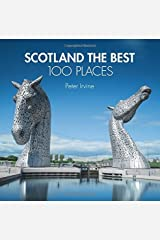 Scotland The Best 100 Places: Extraordinary places and where best to walk, eat and sleep by Peter Irvine (2014-10-09) Hardcover
