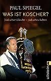 Was ist koscher?: Jüdischer Glaube - jüdisches Leben - Paul Spiegel