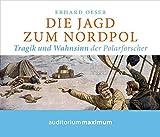 Die Jagd zum Nordpol/CD: Tragik und Wahnsinn der Polarforscher - Erhard Oeser