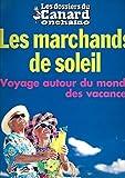 DOSSIERS DU CANARD (LES) N? 99 LES MARCHANDS DE SOLEIL - VOYAGE AUTOUR DU MONDE DES VACANCES - A L'HOTEL DES BONS Z'AMIS - CHAMBRE D'HOTE - SOCIAUX LOGIS ET HOTES SOCIETY - CAMPING - LES (CASH) FLOTS BLEUS - ETOILES - A STAR IS MORNE - FRAM - AU CAR DE TOUR - NET - DES CLICS ET DES CLAQUES - CLUB MED - LES CHANGEMENTS DU GO RITON - EURODISNEY - LA VALISE EN CARTOON - TOUT-COMPRIS - PHENOMENE DE SATIETE - SENIORS - PAPY FAIT DE L'AVION - CENTER PARC ......