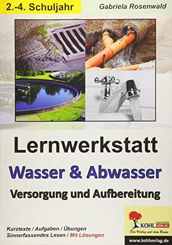 Lernwerkstatt Wasser & Abwasser - Versorgung und Aufbereitung: Vom Wasserkreislauf bis zur Kläranlage