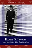 Harry S. Truman and the Cold War Revisionists by Robert H. Ferrell (2006-05-30)