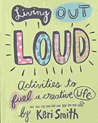 [ LIVING OUT LOUD: ACTIVITIES TO FUEL A CREATIVE LIFE ] Living Out Loud: Activities to Fuel a Creative Life By Smith, Keri ( Author ) Jul-2003 [ Hardcover ]