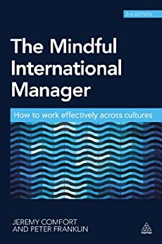 The Mindful International Manager: How to Work Effectively Across Cultures von [Comfort, Jeremy, Franklin, Peter]