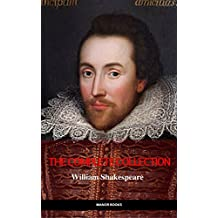 William Shakespeare: The Complete Collection [contains links to free audiobooks] (Hamlet + The Merchant of Venice + A Midsummer Night's Dream + Romeo and ... + Othello and many more!) (English Edition)