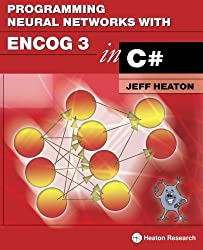Programming Neural Networks with Encog3 in C#, 2nd Edition by Jeff Heaton (2011-10-31)