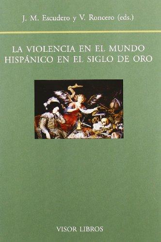 Violencia en el mundo hispanico en el siglo de oro, la (Biblioteca Filologica Hispana)